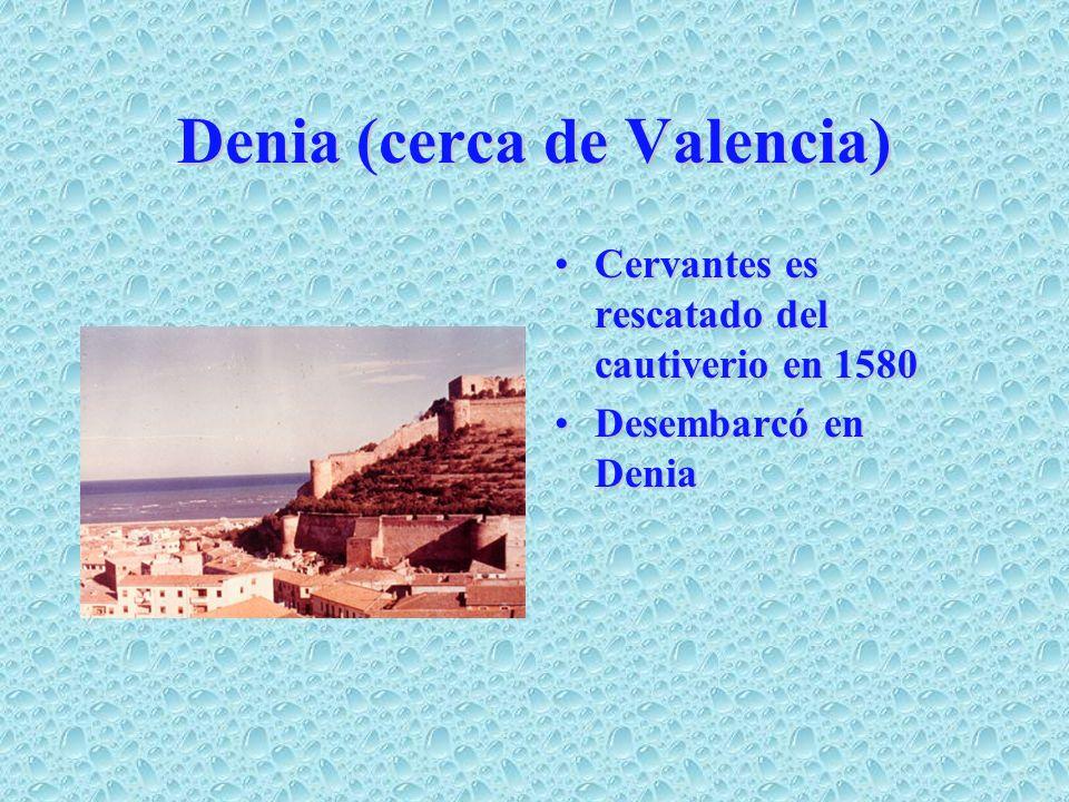 Denia (cerca de Valencia) Cervantes es rescatado del cautiverio en 1580Cervantes es rescatado del cautiverio en 1580 Desembarcó en DeniaDesembarcó en