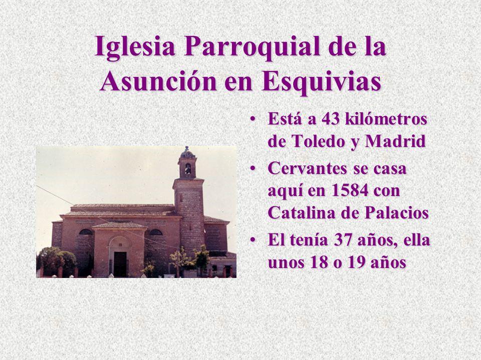 Iglesia Parroquial de la Asunción en Esquivias Está a 43 kilómetros de Toledo y MadridEstá a 43 kilómetros de Toledo y Madrid Cervantes se casa aquí e