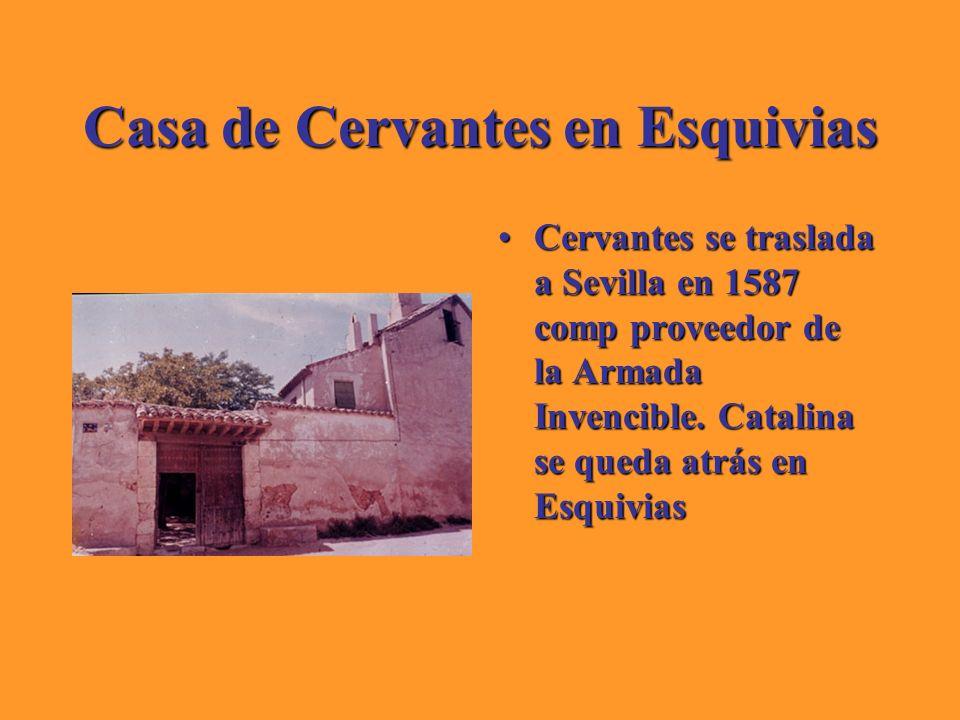 Casa de Cervantes en Esquivias Cervantes se traslada a Sevilla en 1587 comp proveedor de la Armada Invencible. Catalina se queda atrás en EsquiviasCer