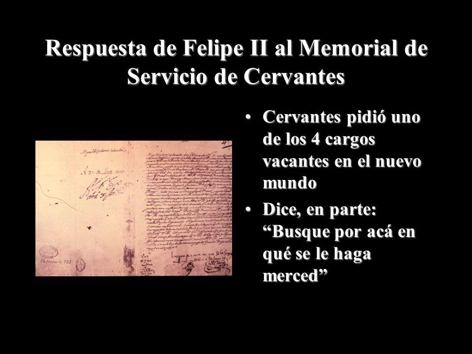 Respuesta de Felipe II al Memorial de Servicio de Cervantes Cervantes pidió uno de los 4 cargos vacantes en el nuevo mundoCervantes pidió uno de los 4