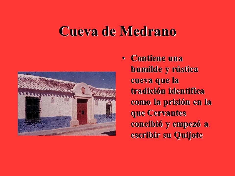 Cueva de Medrano Contiene una humilde y rústica cueva que la tradición identifica como la prisión en la que Cervantes concibió y empezó a escribir su