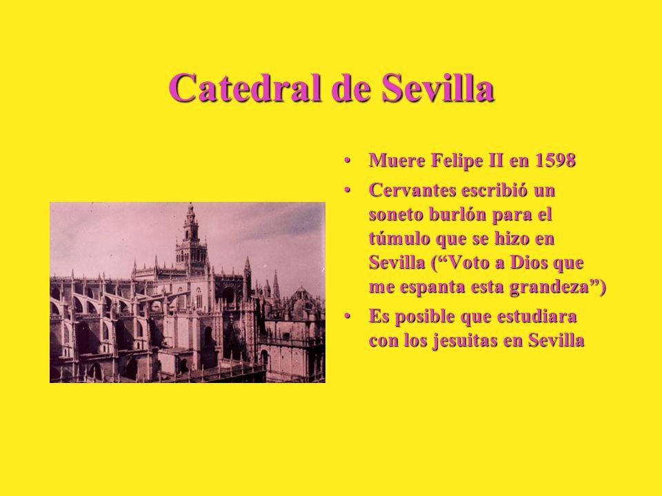 Catedral de Sevilla Muere Felipe II en 1598Muere Felipe II en 1598 Cervantes escribió un soneto burlón para el túmulo que se hizo en Sevilla (Voto a D