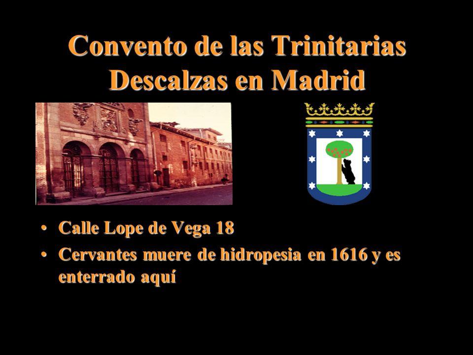 Convento de las Trinitarias Descalzas en Madrid Calle Lope de Vega 18Calle Lope de Vega 18 Cervantes muere de hidropesia en 1616 y es enterrado aquíCe
