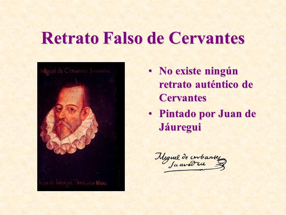 Retrato Falso de Cervantes No existe ningún retrato auténtico de CervantesNo existe ningún retrato auténtico de Cervantes Pintado por Juan de Jáuregui