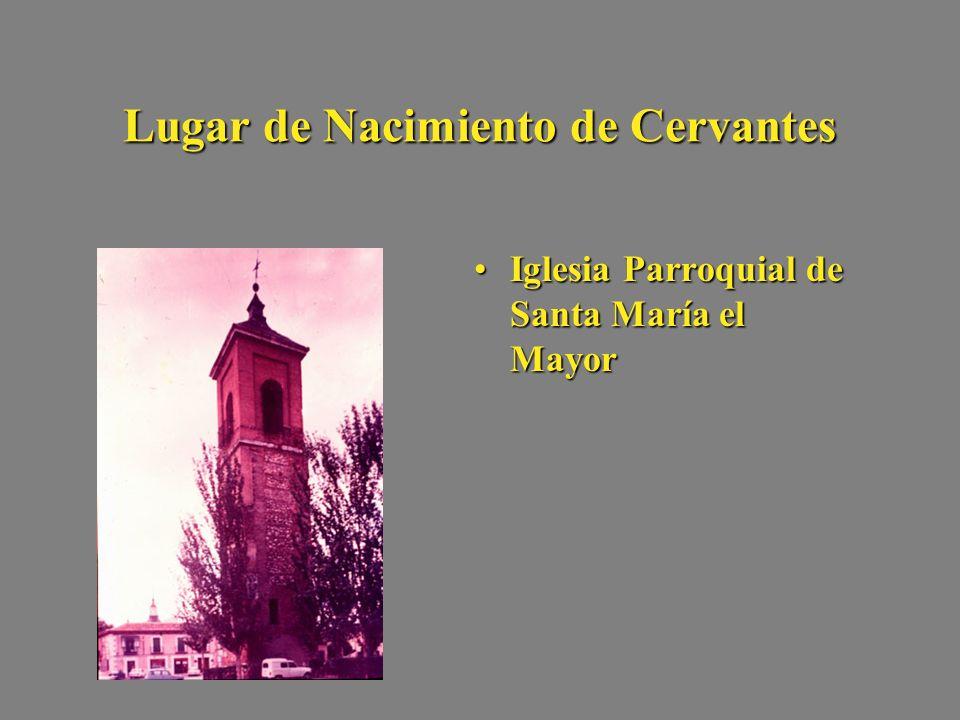Partida de Nacimiento de Cervantes Fue bautizado el domingo, 9 de octubre de 1547Fue bautizado el domingo, 9 de octubre de 1547 Se encuentra actualmente en el Ayuntamiento de AlcaláSe encuentra actualmente en el Ayuntamiento de Alcalá Lugar donde se bautizóLugar donde se bautizó