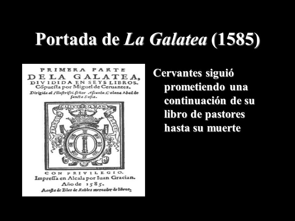 Portada de La Galatea (1585) Cervantes siguió prometiendo una continuación de su libro de pastores hasta su muerte
