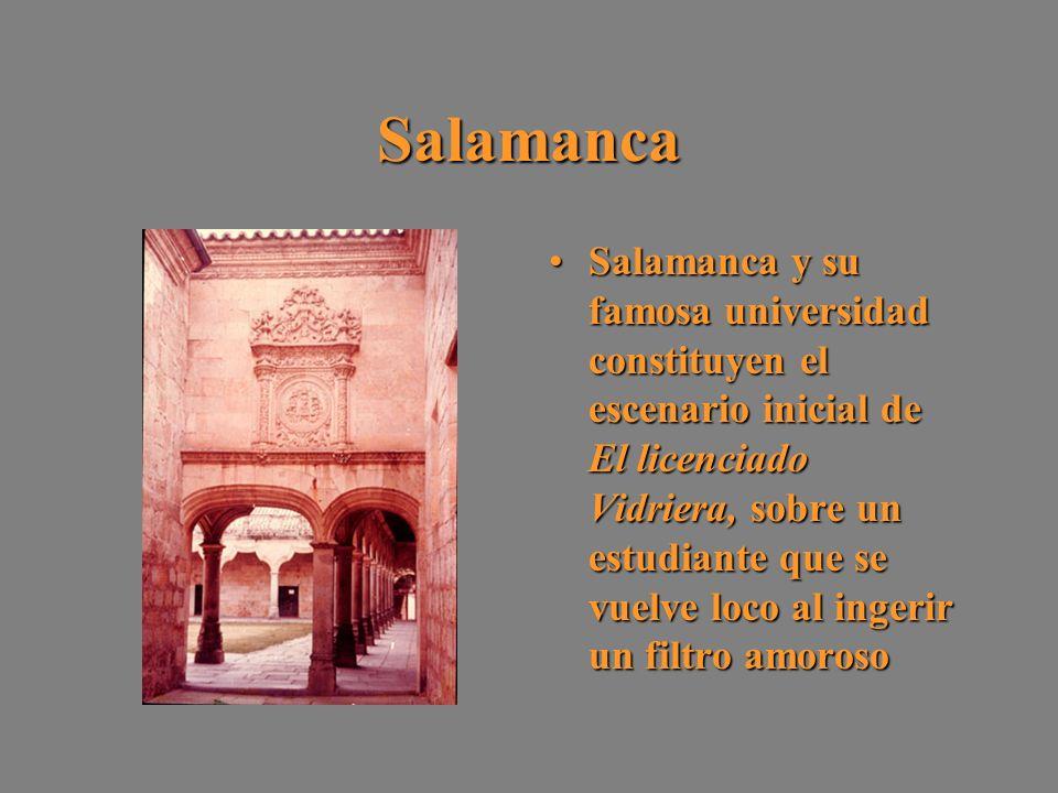 Salamanca Salamanca y su famosa universidad constituyen el escenario inicial de El licenciado Vidriera,sobre un estudiante que se vuelve loco al inger