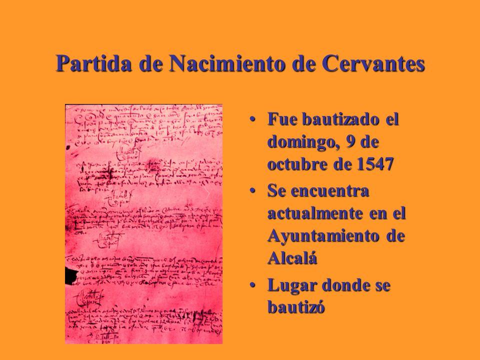 Partida de Nacimiento de Cervantes Fue bautizado el domingo, 9 de octubre de 1547Fue bautizado el domingo, 9 de octubre de 1547 Se encuentra actualmen