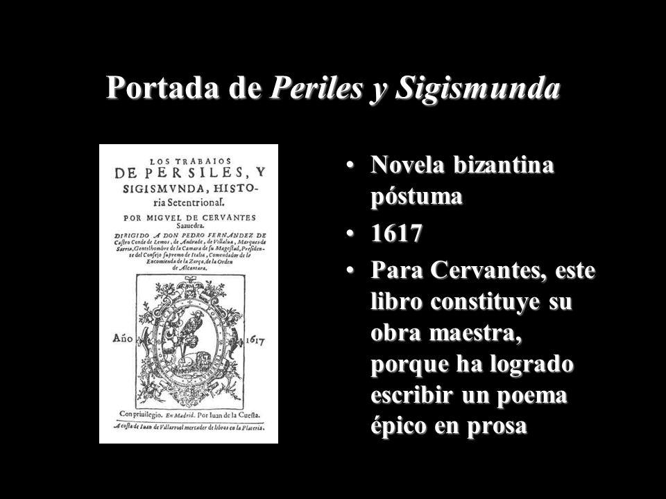 Portada de Periles y Sigismunda Novela bizantina póstumaNovela bizantina póstuma 16171617 Para Cervantes, este libro constituye su obra maestra, porqu
