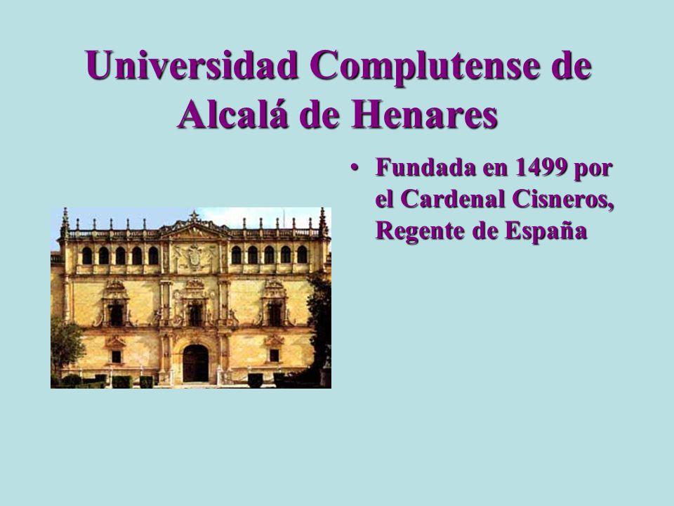 Universidad Complutense de Alcalá de Henares Fundada en 1499 por el Cardenal Cisneros, Regente de EspañaFundada en 1499 por el Cardenal Cisneros, Rege