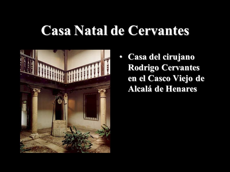 Casa Natal de Cervantes Casa del cirujano Rodrigo Cervantes en el Casco Viejo de Alcalá de HenaresCasa del cirujano Rodrigo Cervantes en el Casco Viej