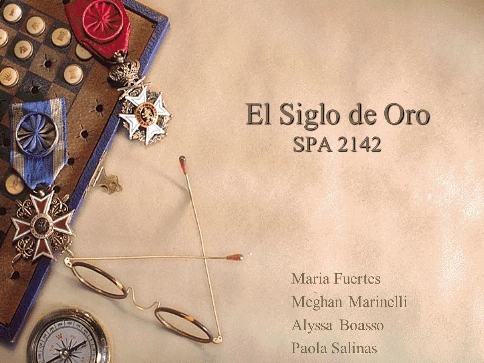 El Siglo de Oro SPA 2142 Maria Fuertes Meghan Marinelli Alyssa Boasso Paola Salinas