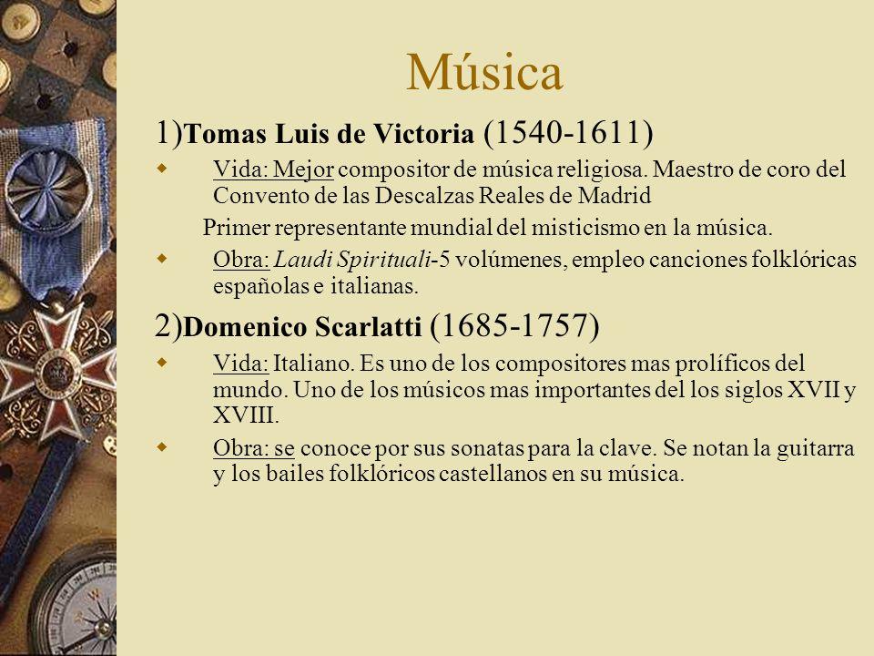 Música 1) Tomas Luis de Victoria (1540-1611) Vida: Mejor compositor de música religiosa. Maestro de coro del Convento de las Descalzas Reales de Madri