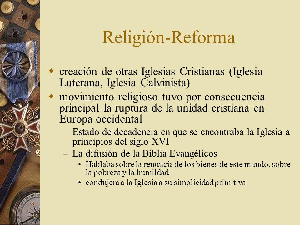 Religión-Reforma creación de otras Iglesias Cristianas (Iglesia Luterana, Iglesia Calvinista) movimiento religioso tuvo por consecuencia principal la