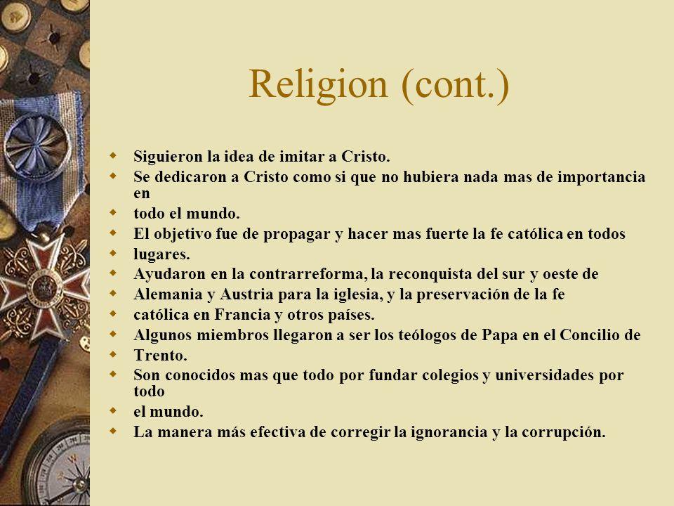 Religion (cont.) Siguieron la idea de imitar a Cristo. Se dedicaron a Cristo como si que no hubiera nada mas de importancia en todo el mundo. El objet