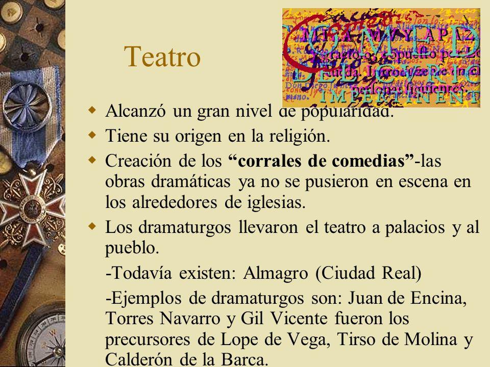 Teatro Alcanzó un gran nivel de popularidad. Tiene su origen en la religión. Creación de los corrales de comedias-las obras dramáticas ya no se pusier