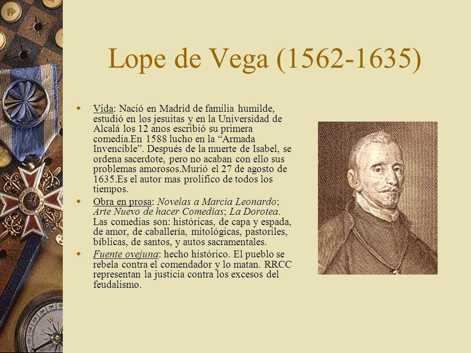 Lope de Vega (1562-1635) Vida: Nació en Madrid de familia humilde, estudió en los jesuitas y en la Universidad de Alcalá los 12 anos escribió su prime