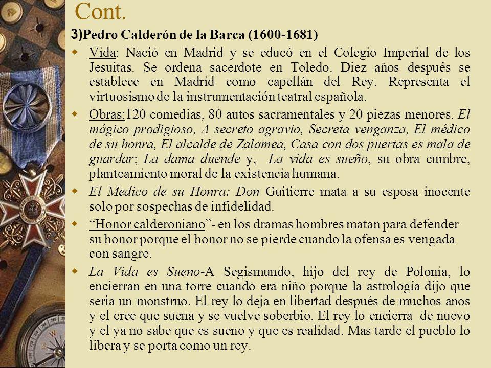 Cont. 3) Pedro Calderón de la Barca (1600-1681) Vida: Nació en Madrid y se educó en el Colegio Imperial de los Jesuitas. Se ordena sacerdote en Toledo