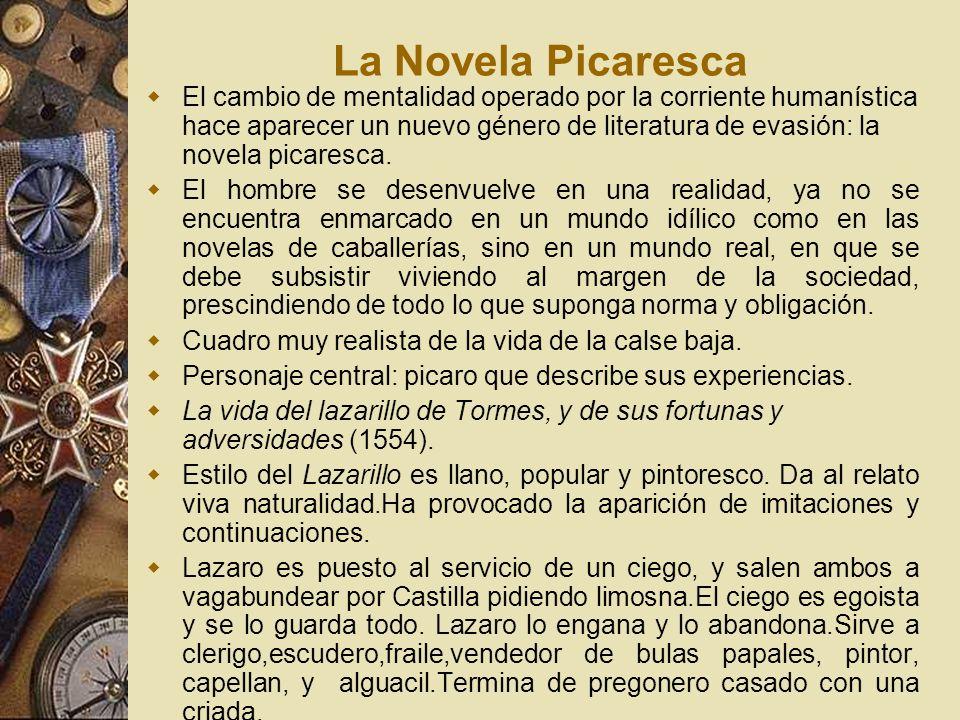 La Novela Picaresca El cambio de mentalidad operado por la corriente humanística hace aparecer un nuevo género de literatura de evasión: la novela pic