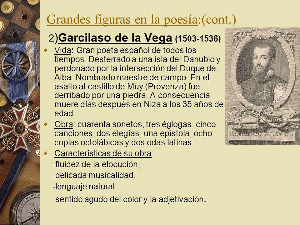 Grandes figuras en la poesía:(cont.) 2 )Garcilaso de la Vega (1503-1536) Vida: Gran poeta español de todos los tiempos. Desterrado a una isla del Danu