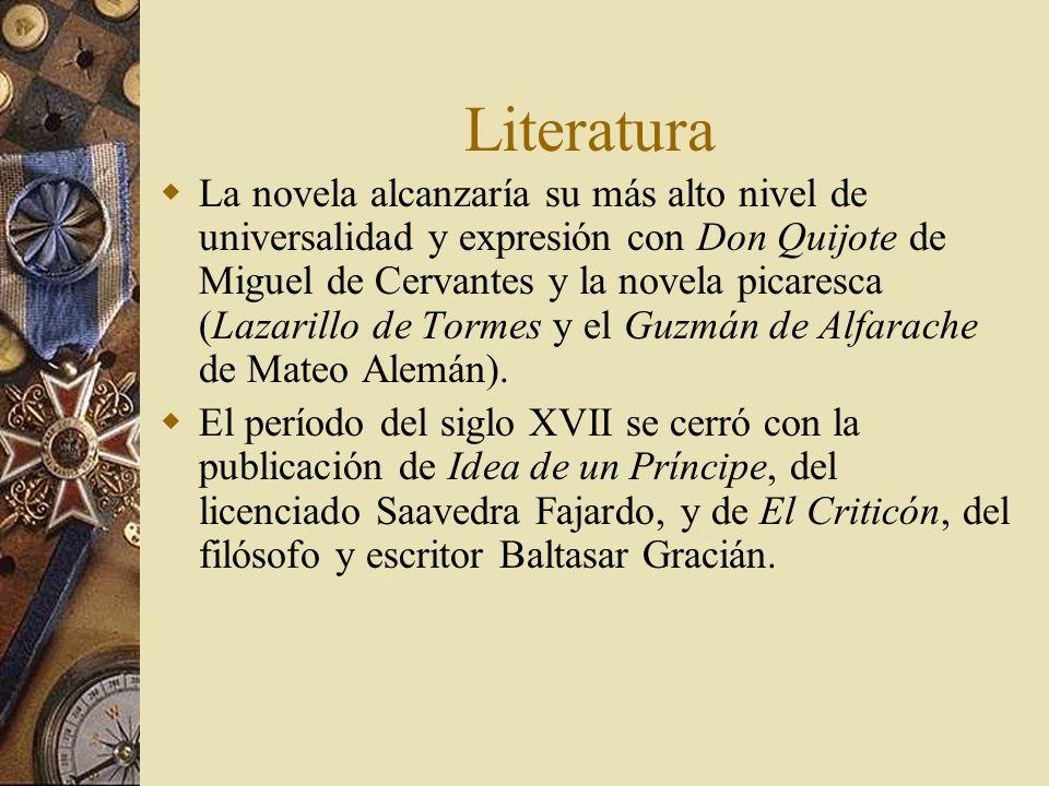 Literatura La novela alcanzaría su más alto nivel de universalidad y expresión con Don Quijote de Miguel de Cervantes y la novela picaresca (Lazarillo