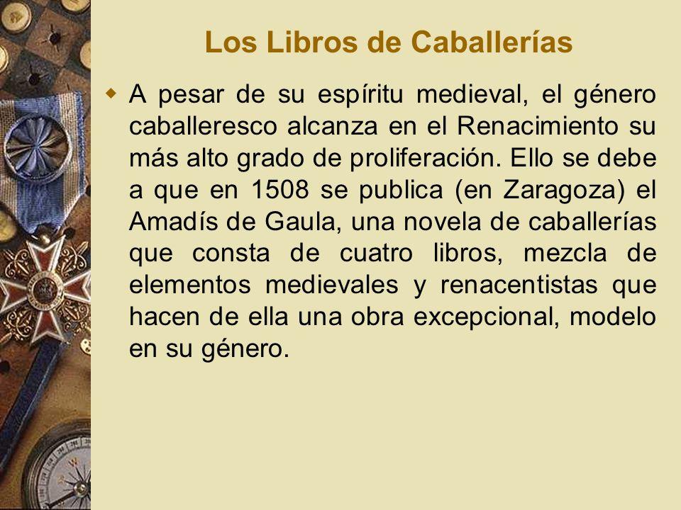 Los Libros de Caballerías A pesar de su espíritu medieval, el género caballeresco alcanza en el Renacimiento su más alto grado de proliferación. Ello