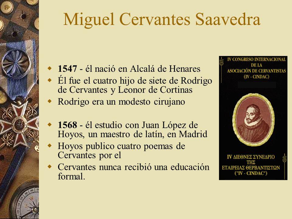 Miguel Cervantes Saavedra 1547 - él nació en Alcalá de Henares Él fue el cuatro hijo de siete de Rodrigo de Cervantes y Leonor de Cortinas Rodrigo era