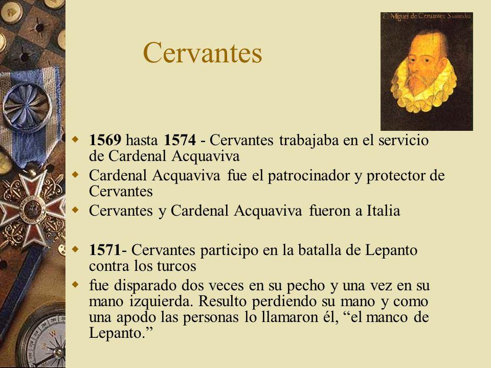 Cervantes 1569 hasta 1574 - Cervantes trabajaba en el servicio de Cardenal Acquaviva Cardenal Acquaviva fue el patrocinador y protector de Cervantes C