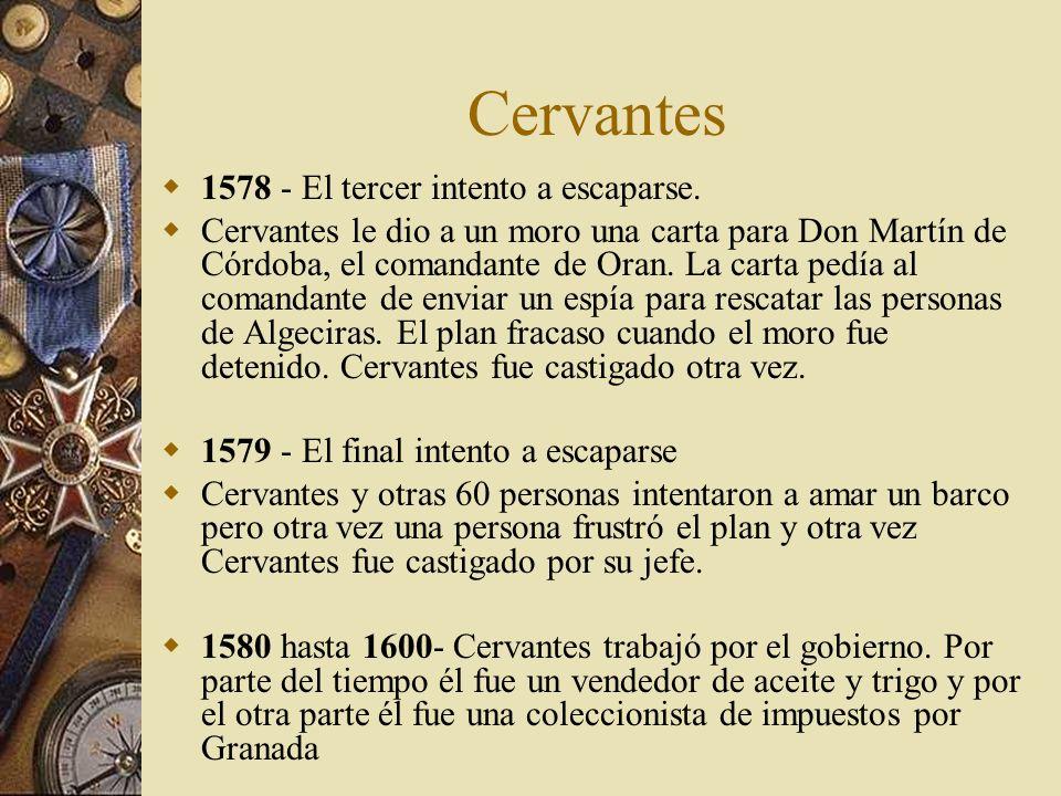 Cervantes 1578 - El tercer intento a escaparse. Cervantes le dio a un moro una carta para Don Martín de Córdoba, el comandante de Oran. La carta pedía