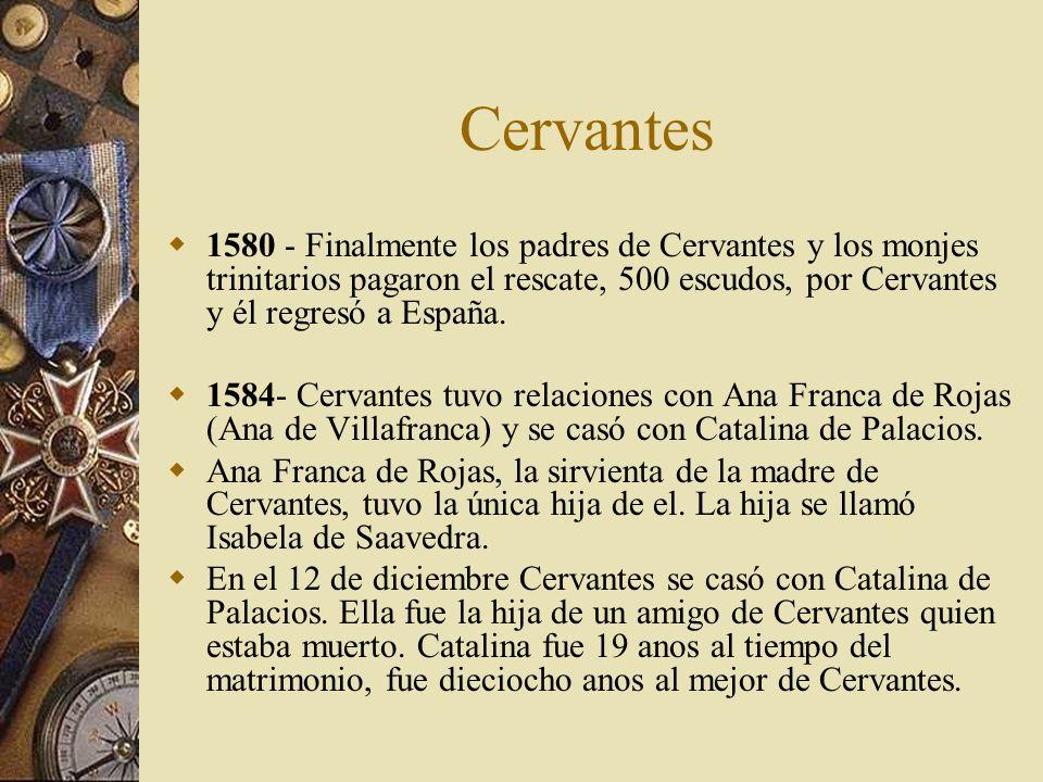 Cervantes 1580 - Finalmente los padres de Cervantes y los monjes trinitarios pagaron el rescate, 500 escudos, por Cervantes y él regresó a España. 158