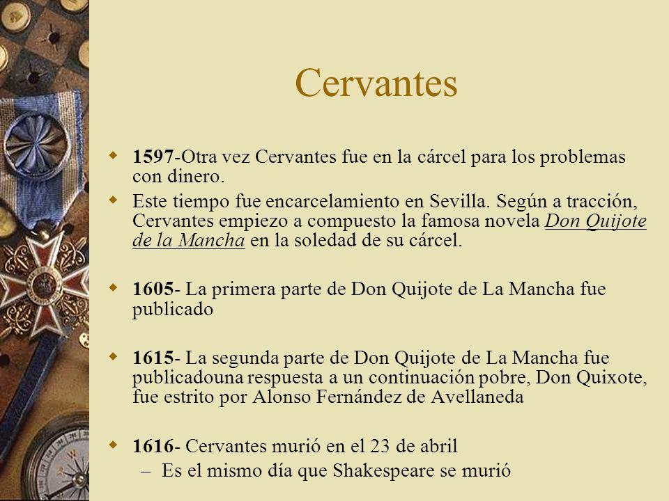Cervantes 1597-Otra vez Cervantes fue en la cárcel para los problemas con dinero. Este tiempo fue encarcelamiento en Sevilla. Según a tracción, Cervan
