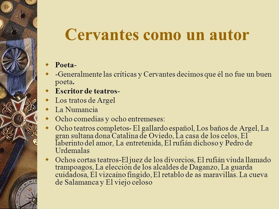 Cervantes como un autor Poeta- -Generalmente las críticas y Cervantes decimos que él no fue un buen poeta. Escritor de teatros- Los tratos de Argel La