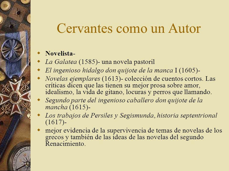 Cervantes como un Autor Novelista- La Galatea (1585)- una novela pastoril El ingenioso hidalgo don quijote de la manca I (1605)- Novelas ejemplares (1