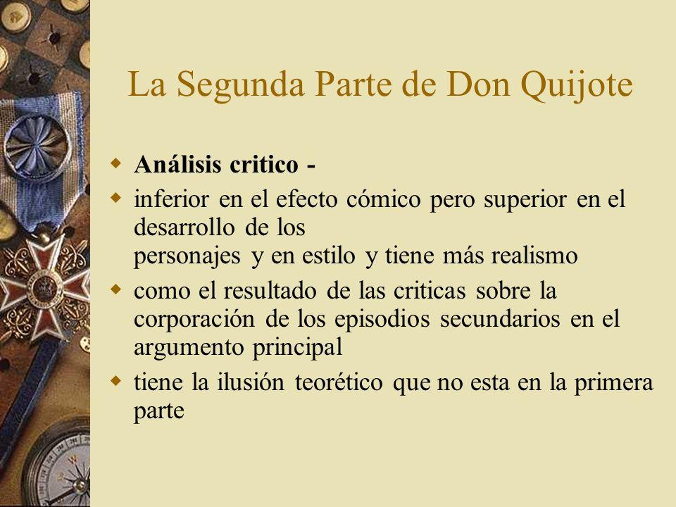 La Segunda Parte de Don Quijote Análisis critico - inferior en el efecto cómico pero superior en el desarrollo de los personajes y en estilo y tiene m