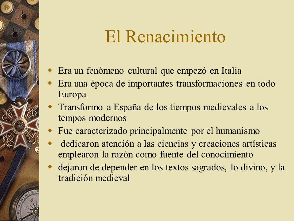 El Renacimiento Era un fenómeno cultural que empezó en Italia Era una época de importantes transformaciones en todo Europa Transformo a España de los