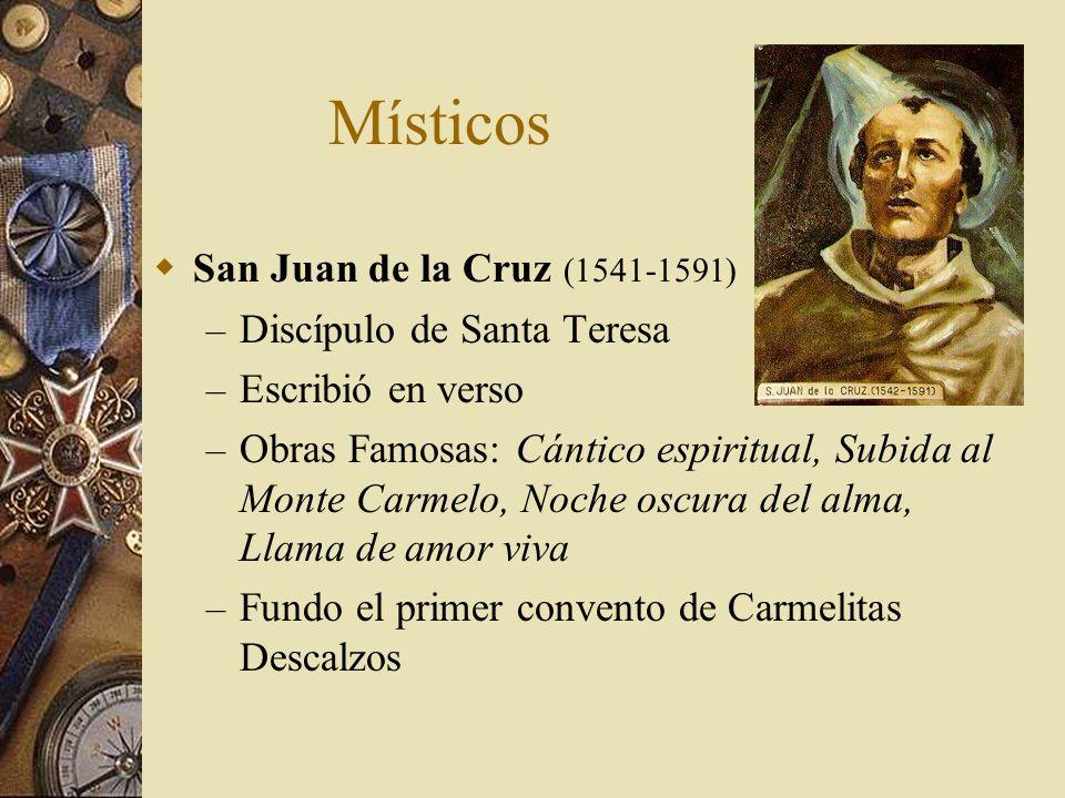 Místicos San Juan de la Cruz (1541-1591) – Discípulo de Santa Teresa – Escribió en verso – Obras Famosas: Cántico espiritual, Subida al Monte Carmelo,