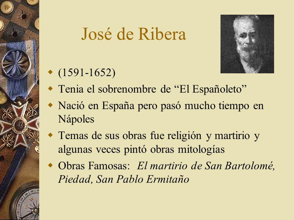 José de Ribera (1591-1652) Tenia el sobrenombre de El Españoleto Nació en España pero pasó mucho tiempo en Nápoles Temas de sus obras fue religión y m
