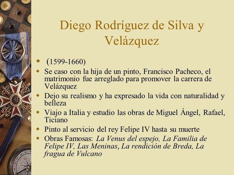 Diego Rodríguez de Silva y Velázquez ( 1599-1660) Se caso con la hija de un pinto, Francisco Pacheco, el matrimonio fue arreglado para promover la car
