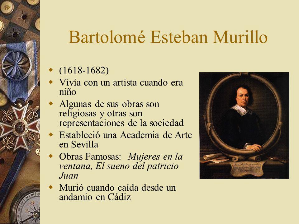 Bartolomé Esteban Murillo (1618-1682) Vivía con un artista cuando era niño Algunas de sus obras son religiosas y otras son representaciones de la soci
