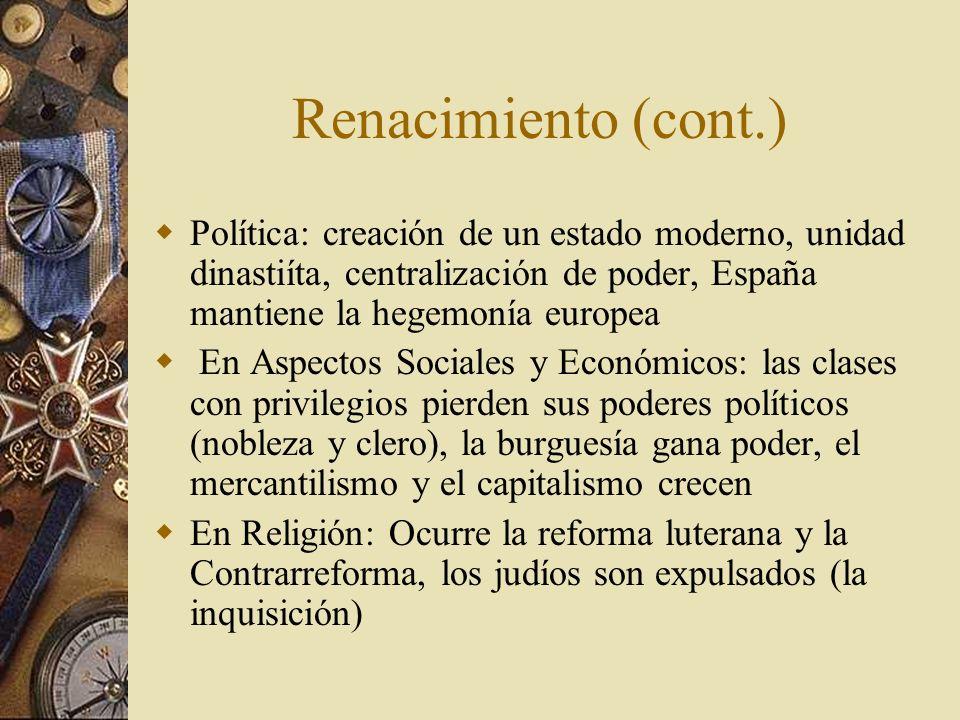 Renacimiento (cont.) Política: creación de un estado moderno, unidad dinastiíta, centralización de poder, España mantiene la hegemonía europea En Aspe
