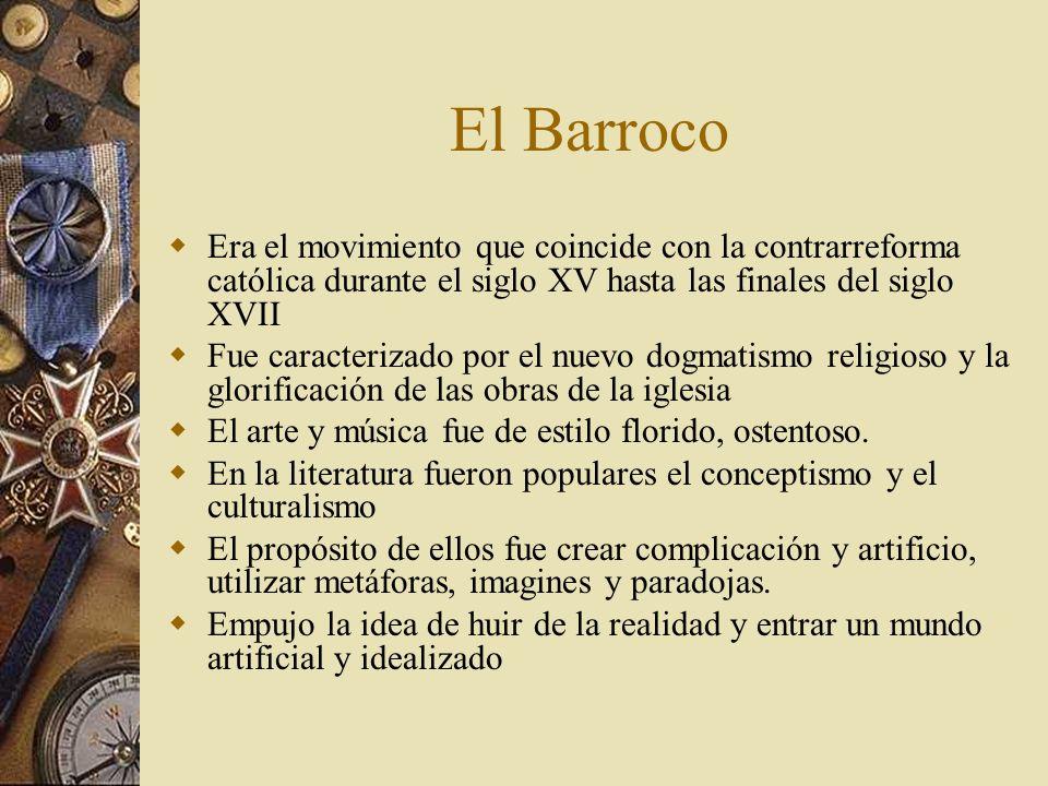 El Barroco (cont.) En filosofía registro la actitud de escepticismo hacia la naturaleza humana, escepticismo que conduce a una visión pesimista del mundo actitud opuesta al optimismo renacentista.