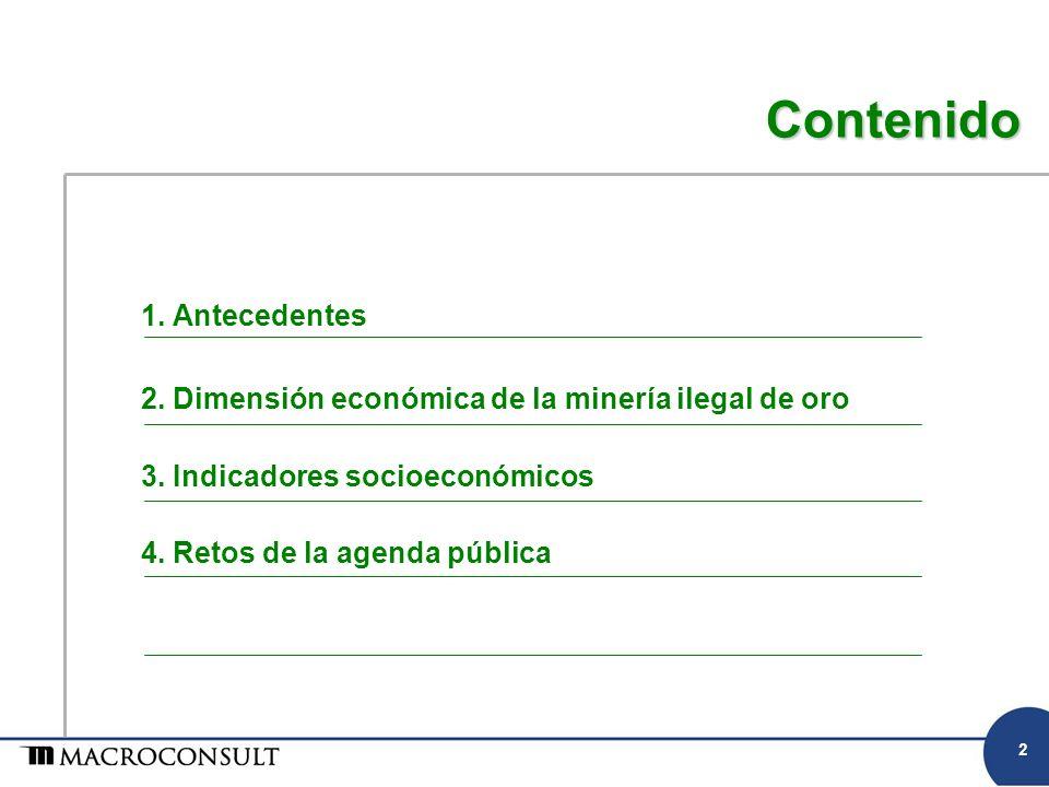 1. Antecedentes 2. Dimensión económica de la minería ilegal de oro 3. Indicadores socioeconómicos 4. Retos de la agenda pública Contenido 2