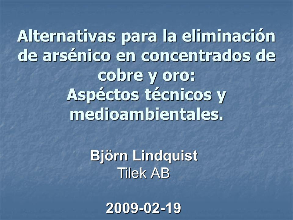 Alternativas para la eliminación de arsénico en concentrados de cobre y oro: Aspéctos técnicos y medioambientales. Björn Lindquist Tilek AB 2009-02-19