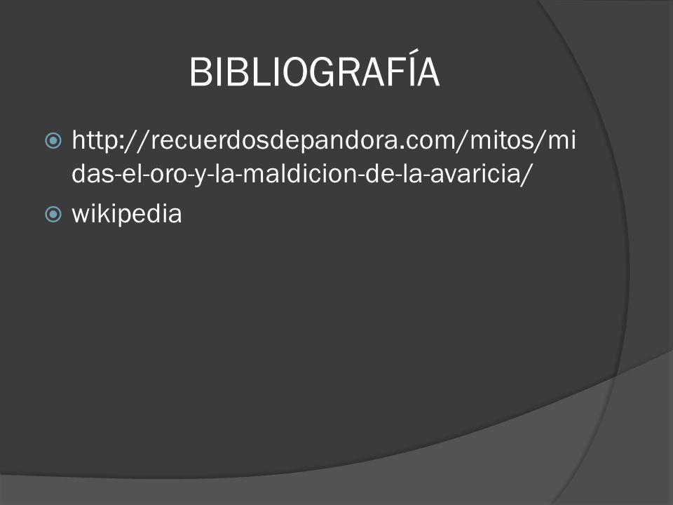 BIBLIOGRAFÍA http://recuerdosdepandora.com/mitos/mi das-el-oro-y-la-maldicion-de-la-avaricia/ wikipedia