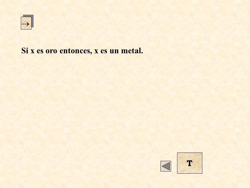 Si x es oro entonces, x es un metal. T