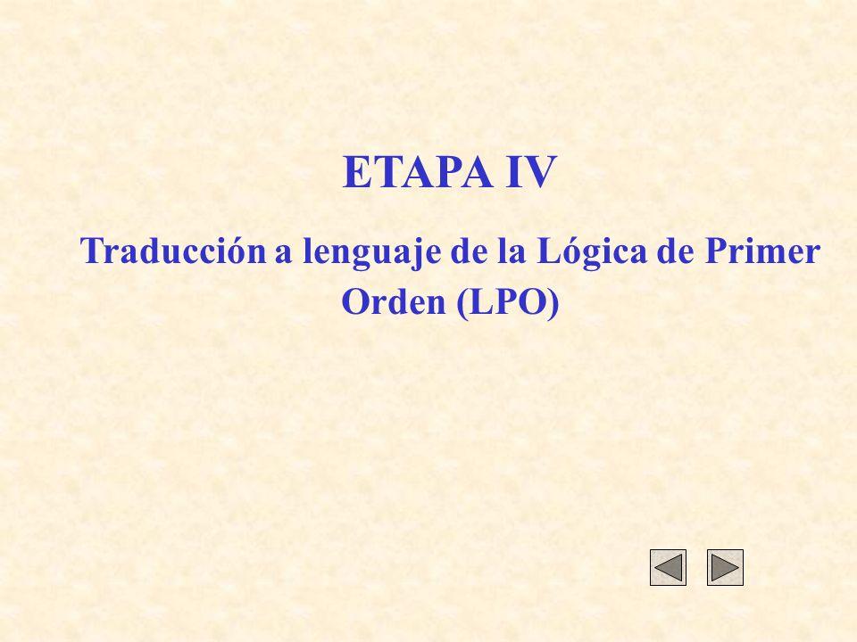 ETAPA IV Traducción a lenguaje de la Lógica de Primer Orden (LPO)
