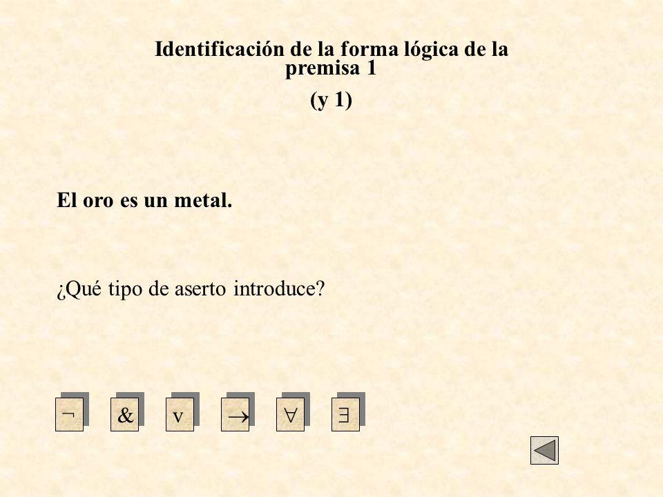 Identificación de las relaciones n-arias presentes en el argumento Relaciones unarias (propiedades) (y 1) Todo objeto x es tal que (Si x es oro entonces, x es un metal).
