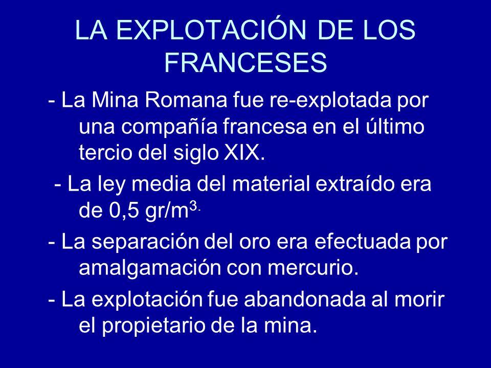 LA EXPLOTACIÓN DE LOS FRANCESES - La Mina Romana fue re-explotada por una compañía francesa en el último tercio del siglo XIX. - La ley media del mate