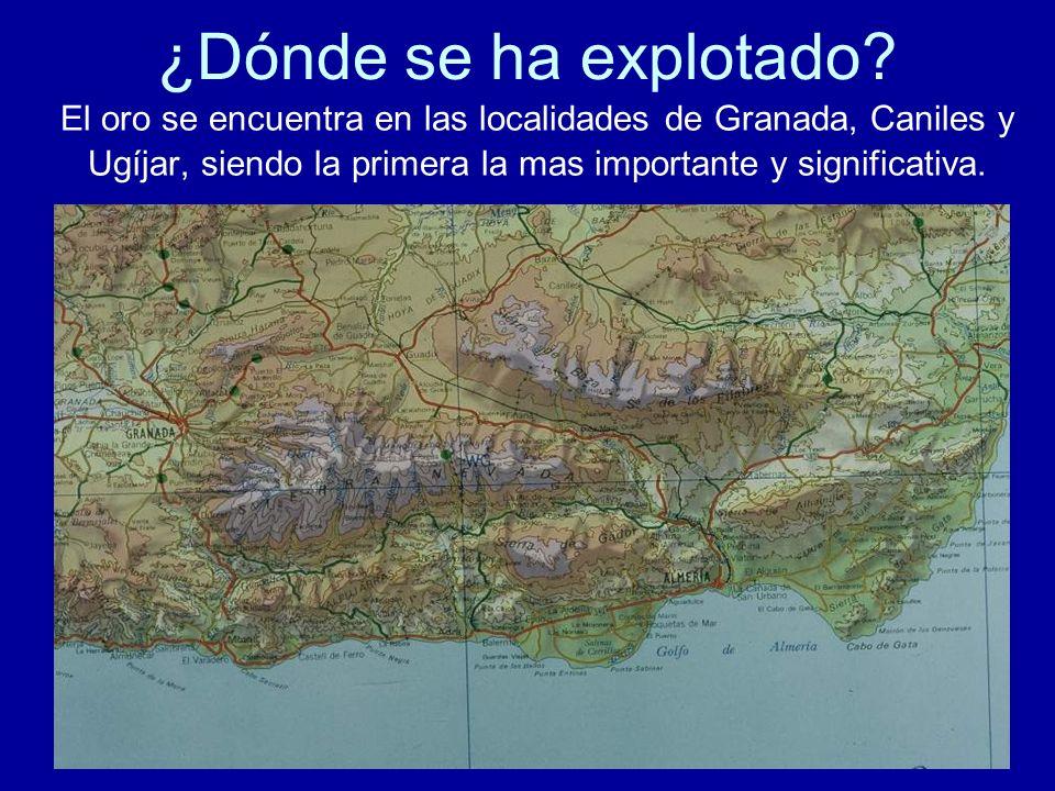¿Dónde se ha explotado? El oro se encuentra en las localidades de Granada, Caniles y Ugíjar, siendo la primera la mas importante y significativa.