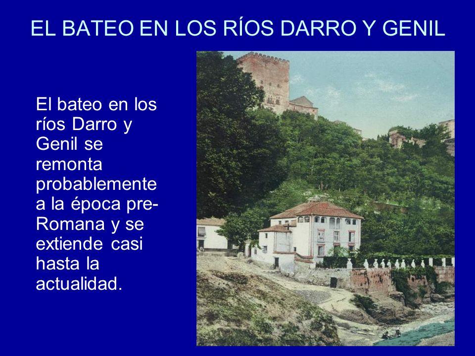 EL BATEO EN LOS RÍOS DARRO Y GENIL El bateo en los ríos Darro y Genil se remonta probablemente a la época pre- Romana y se extiende casi hasta la actu